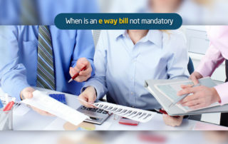 When Is An E Way Bill Not Mandatory?